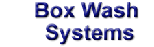 Complete box wash - dry - blow off systems.